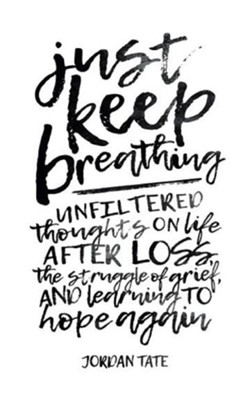 Just Keep Breathing: Unfiltered Thoughts on Life After Loss, the Struggle of Grief, and Learning to Hope Again  -     By: Jordan Tate