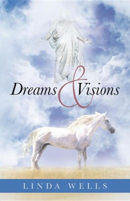 Dreams and Visions  -     By: Linda Wells
