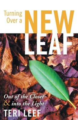 Turning Over a New Leaf: Out of the Closet and Into the Light  -     By: Teri Leef