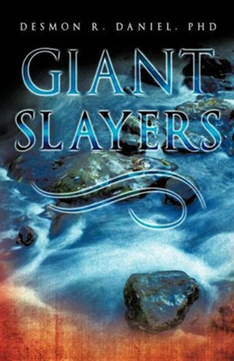 Giant Slayers  -     By: Desmon R. Daniel Ph.D.