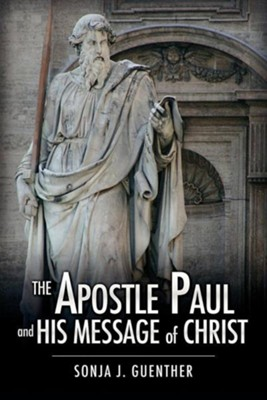 The Apostle Paul and His Message of Christ  -     By: Sonja J. Guenther