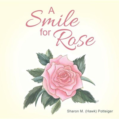 A Smile for Rose  -     By: Sharon M. Potteiger