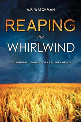 Reaping the Whirlwind  -     By: A.P. Watchman