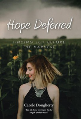 Hope Deferred: Finding Joy Before the Harvest  -     By: Carole Dougherty