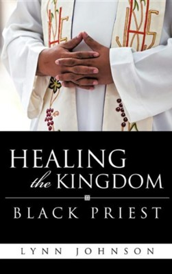 Healing the Kingdom Black Priest  -     By: Lynn Johnson