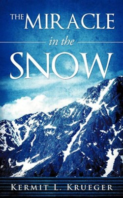The Miracle in the Snow  -     By: Kermit L. Krueger