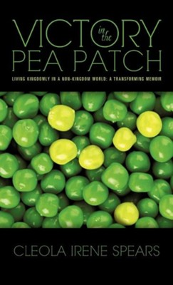 Victory in the Pea Patch  -     By: Cleola Irene Spears