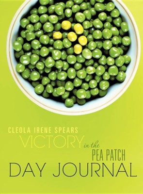 Victory in the Pea Patch Day Journal  -     By: Cleola Irene Spears