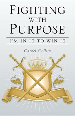 Fighting with Purpose: I'm in It to Win It  -     By: Carvel Collins