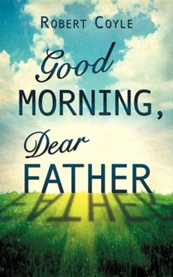 Good Morning, Dear Father  -     By: Robert Coyle