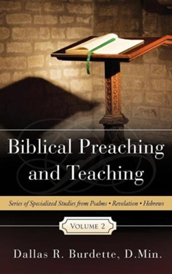 Biblical Preaching and Teaching Volume 2  -     By: Dallas R. Burdette D.Min