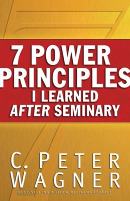 7 Power Principles I Learned After Seminary  -     By: C. Peter Wagner