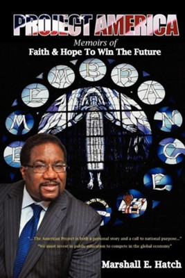 Project America: Memoirs of Faith & Hope to Win the Future  -     By: Marshall Elijah Hatch