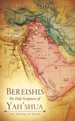 Bereishis the Holy Scriptures of Yeshua  -     By: Stephen R. Marlowe