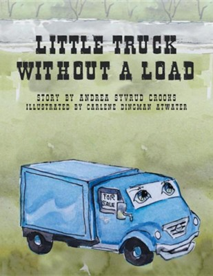 Little Truck Without a Load  -     By: Andrea Syvrud Crooks