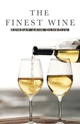 The Finest Wine  -     By: Sunday Akin Olukoju