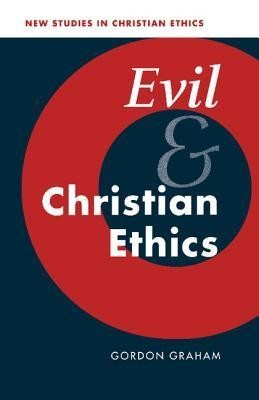 Evil and Christian Ethics  -     By: Gordon Graham