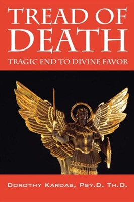 Tread of Death: Tragic End to Divine Favor  -     By: Dorothy Kardas