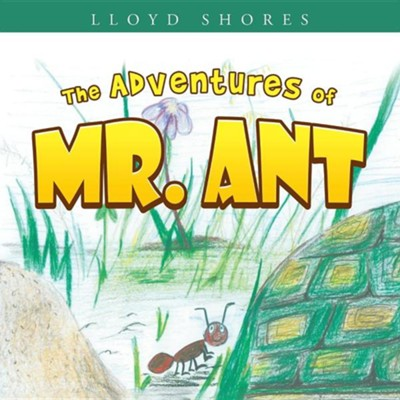 The Adventures of Mr. Ant  -     By: Lloyd Shores