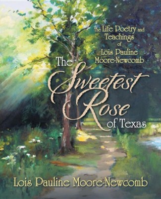 The Sweetest Rose of Texas: The Life Poetry and Teachings of Lois Pauline Moore-Newcomb  -     By: Lois Pauline Moore-Newcomb