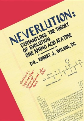 Neverlution: Dismantling the Theory of Evolution One Amino Acid at a Time  -     By: Dr. Robert J. Wilkin