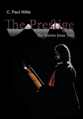 The Prestige: The Stories Jesus Told  -     By: C. Paul Willis