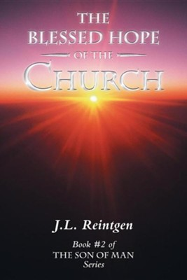 The Blessed Hope of the Church: Book #2 of the Son of Man Series  -     By: J.L. Reintgen