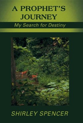 A Prophet's Journey: My Search for Destiny  -     By: Shirley Spencer
