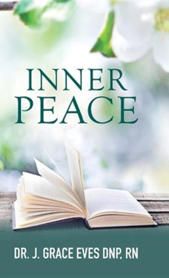 Inner Peace  -     By: Dr. J. Grace Eves DNP RN