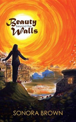 Beauty Beyond the Walls  -     By: Sonora Brown