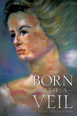 Born with a Veil  -     By: Suzanne Reynolds, Father Alvaro Delgado