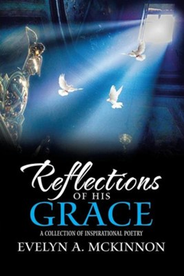 Reflections of His Grace: A Collection of Inspirational Poetry  -     By: Evelyn A. McKinnon