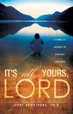It's All Yours, Lord  -     By: Jerry Armstrong Ph.D.