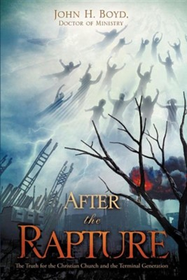 After the Rapture  -     By: John H. Boyd D.Min.