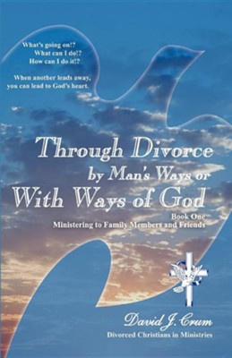Through Divorce by Man's Ways or with Ways of God  -     By: David J. Crum