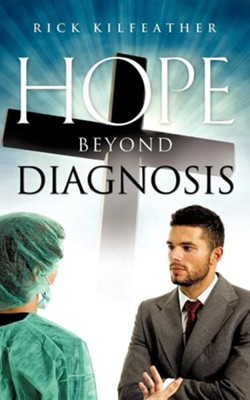 Hope Beyond Diagnosis  -     By: Rick Kilfeather