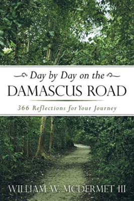 Day by Day on the Damascus Road: 366 Reflections for Your Journey  -     By: William W. McDermet III