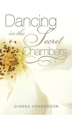 Dancing in the Secret Chambers  -     By: Dianna Henderson