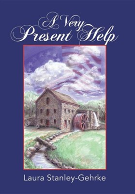 A Very Present Help  -     By: Laura Stanley-Gehrke