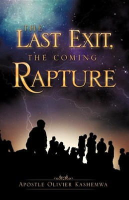 The Last Exit, the Coming Rapture  -     By: Olivier Kashemwa