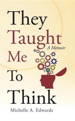 They Taught Me to Think: A Memoir  -     By: Michelle A. Edwards