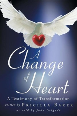 A Change of Heart: A Testimony of Transformation  -     By: Pricilla Baker