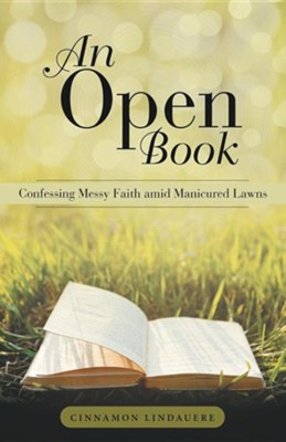 An Open Book: Confessing Messy Faith Amid Manicured Lawns  -     By: Cinnamon Lindauere