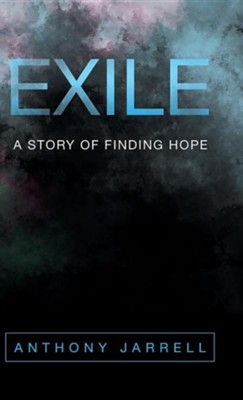Exile: A Story of Finding Hope  -     By: Anthony Jarrell