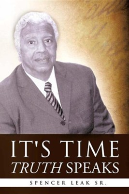 It's Time Truth Speaks  -     By: Spencer Leak Sr.