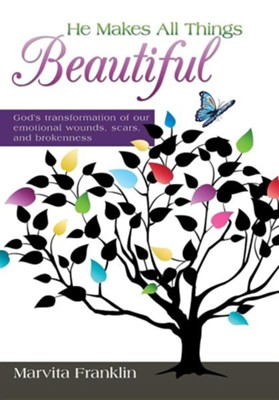 He Makes All Things Beautiful: God's Transformation of Our Emotional Wounds, Scars, and Brokenness  -     By: Marvita Franklin