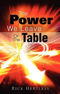 The Power We Leave on the Table  -     By: Rick Hertless