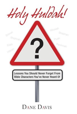 Holy Huldah!: Lessons You Should Never Forget from Bible Characters You've Never Heard of  -     By: Dane Davis