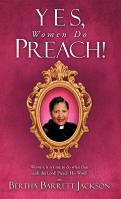 Yes, Women Do Preach!  -     By: Bertha Barrett Jackson