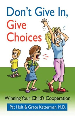 Don't Give In, Give Choices  -     By: Pat Holt, Grace Ketterman M.D.